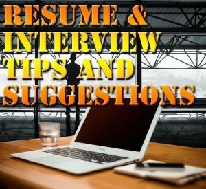 Resume and Interview Tips and Suggestions